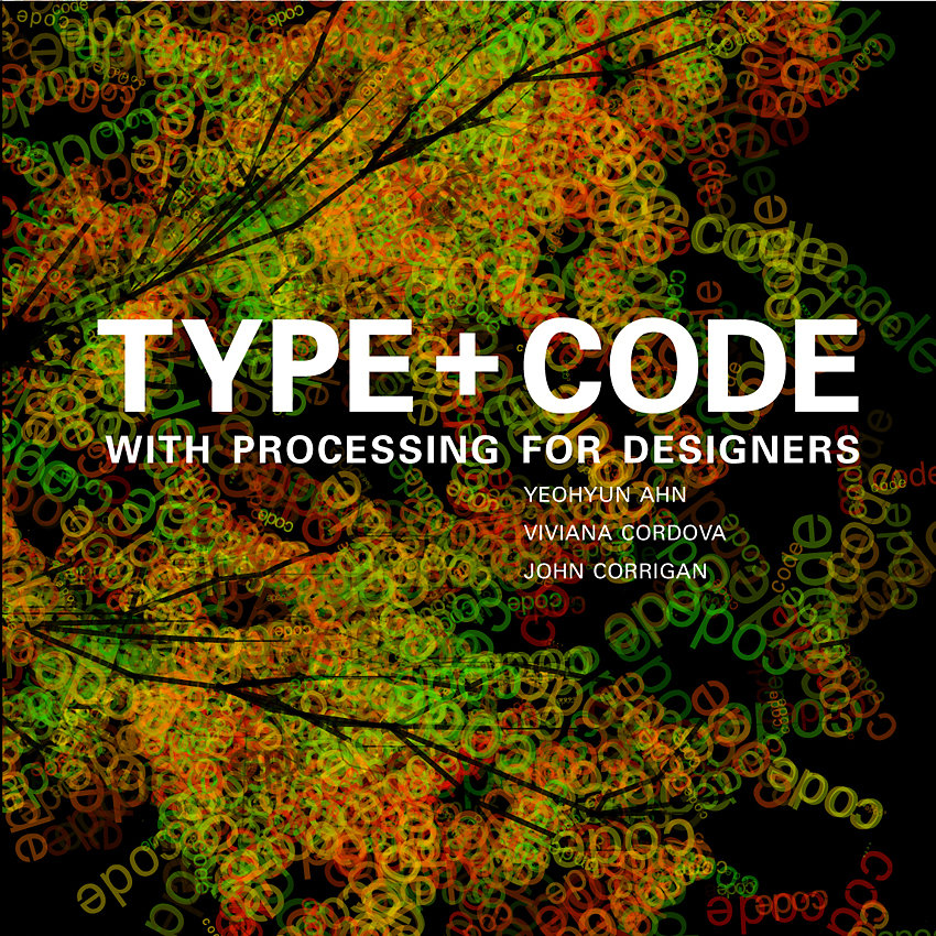 TYPE + CODE Processing for Designers.